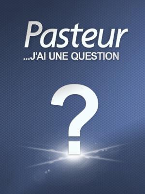 Pasteur ? J'ai une question