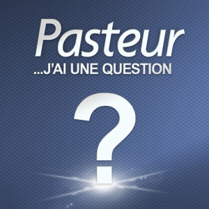 Pasteur ? J'ai une question