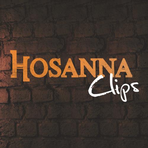 Hosanna clips