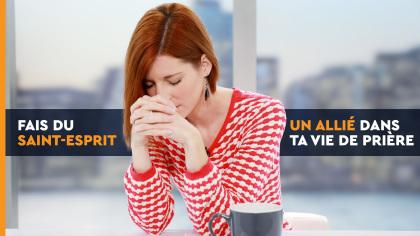 Fais du Saint-Esprit un allié dans ta vie de prière !