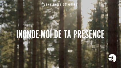 Inonde-moi de Ta présence (Soaking in his presence)