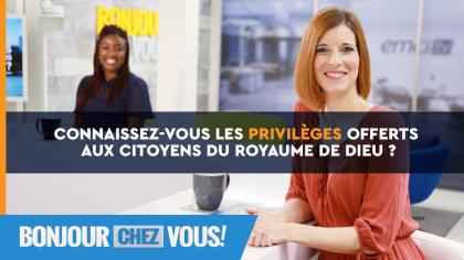 Connaissez-vous les privilèges offerts aux citoyens du Royaume de Dieu ?