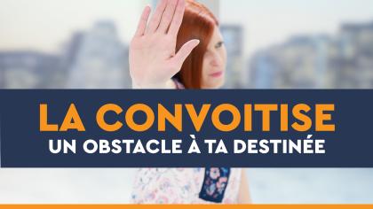 La convoitise : un obstacle à ta destinée